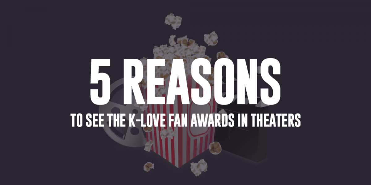 5 Reasons to See the K-LOVE Fan Awards in Theaters