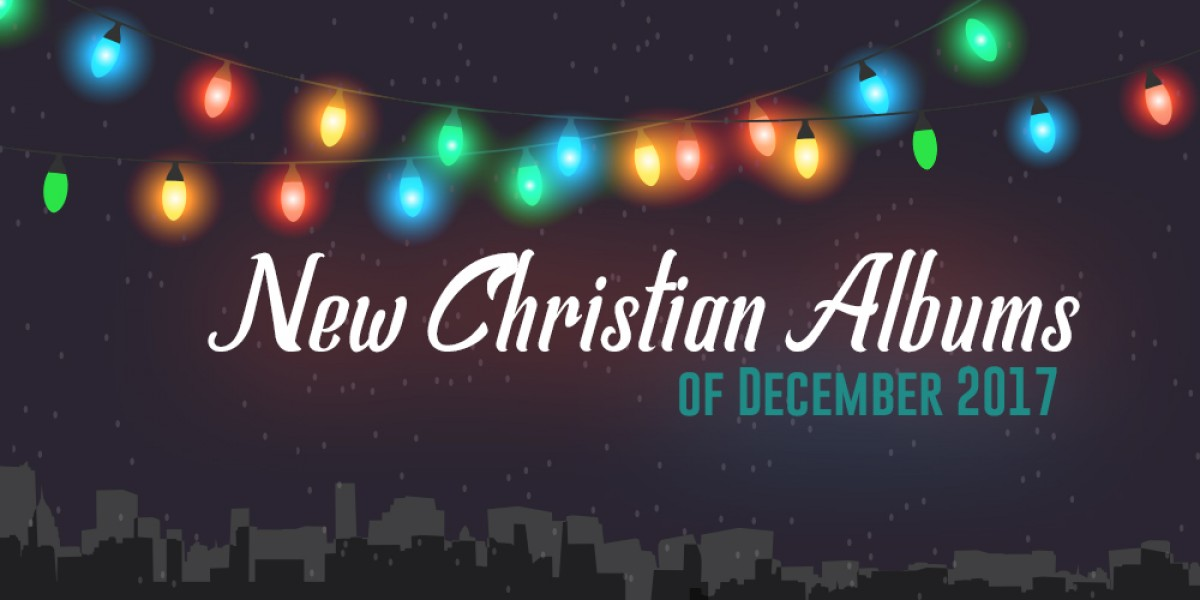 New Christian Albums of December 2017