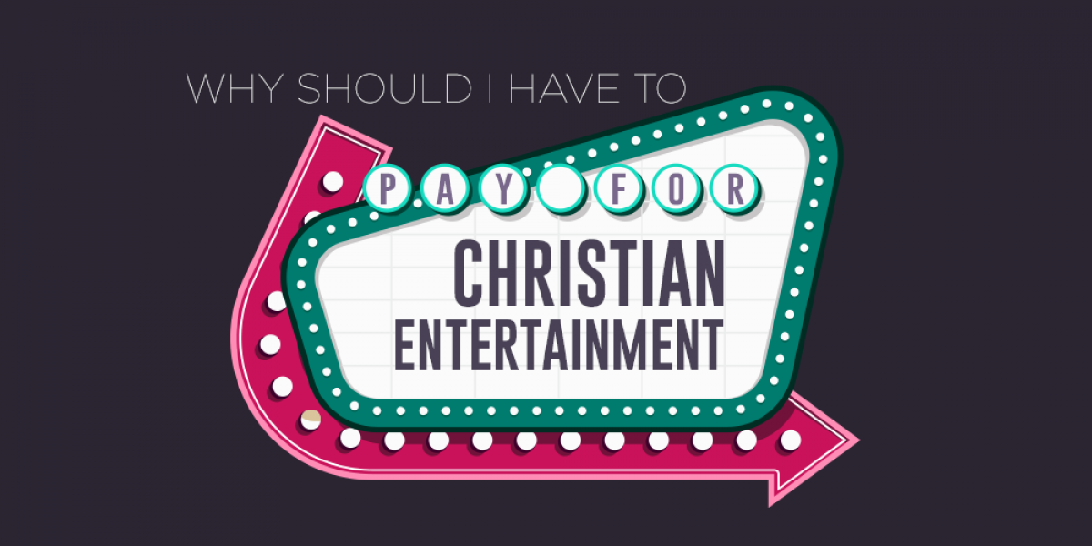 Why Should I Have to Pay for Christian Entertainment?
