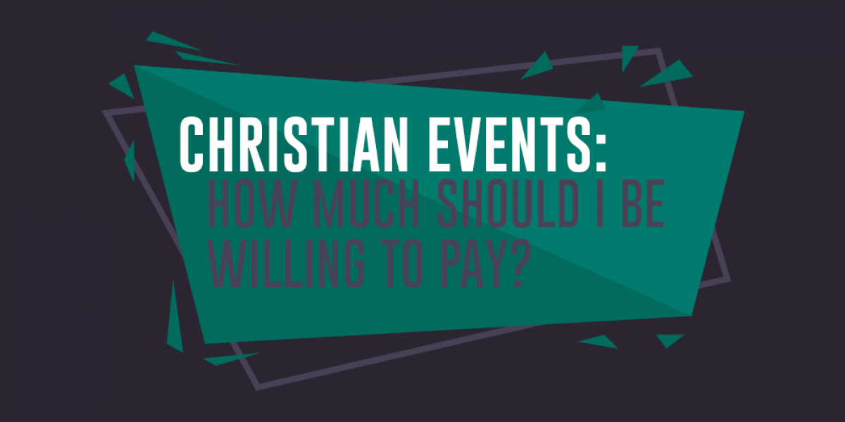 Christian Events: How Much Should I Be Willing to Pay?