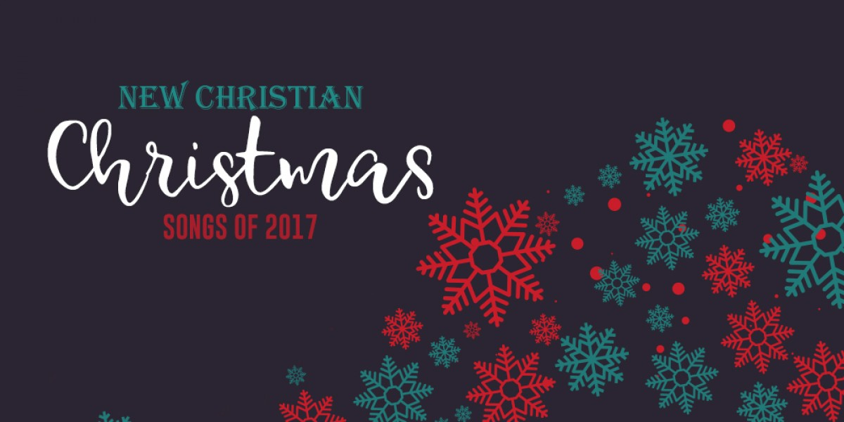 New Christian Christmas Songs of 2017