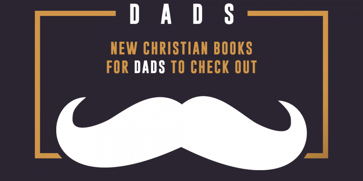 New Christian Books for Dads to Check Out