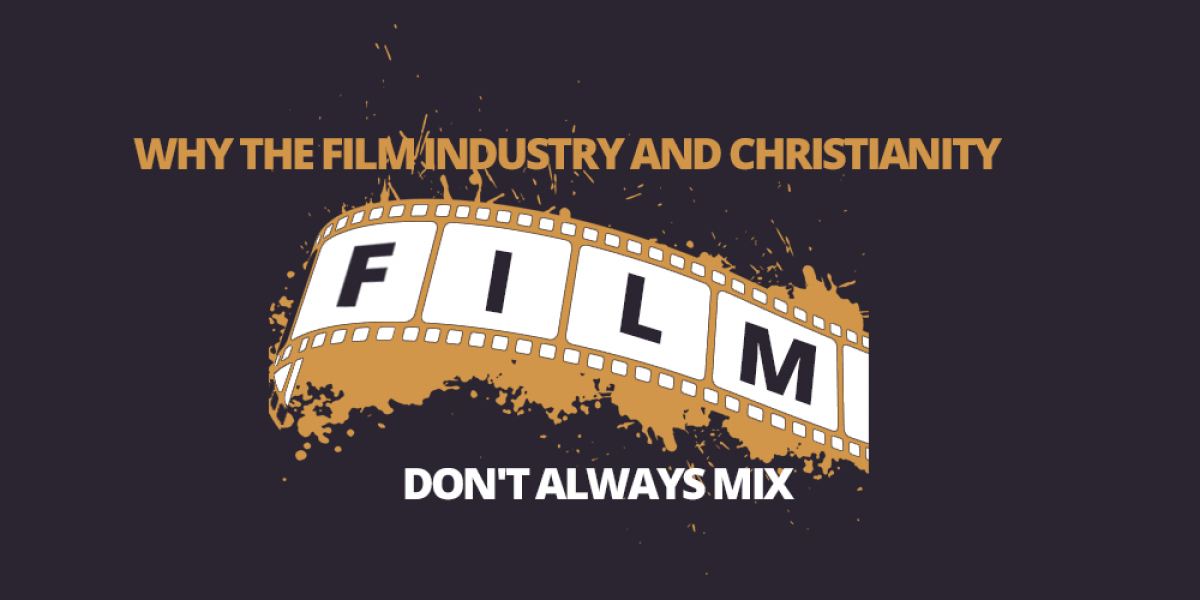 Why the Film Industry and Christianity Don't Always Mix