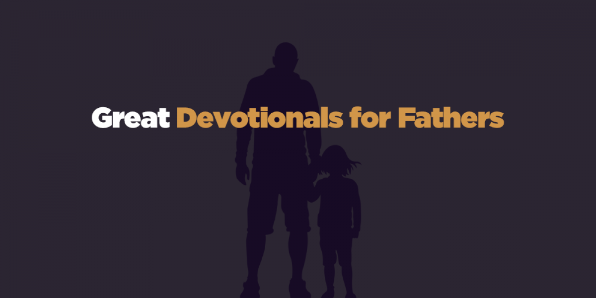 15 Great Devotionals for Fathers to Read Daily