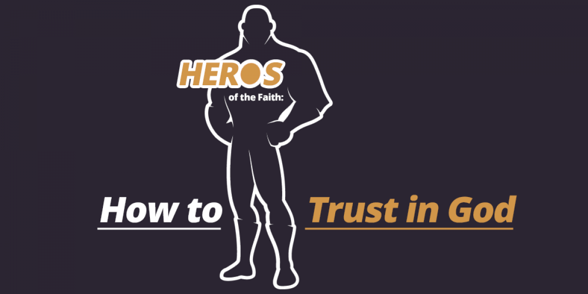 Heroes of the Faith: How to Trust in God