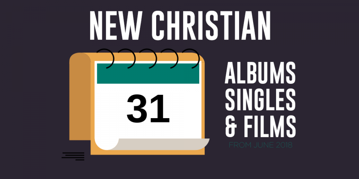 New Christian Albums, Singles, and Films from June 2018