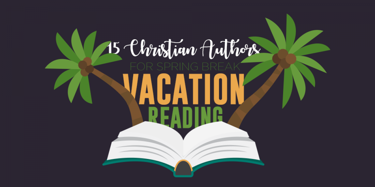 15 Christian Authors for Spring Break Vacation Reading