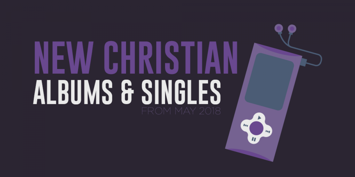 New Christian Albums and Singles from May 2018