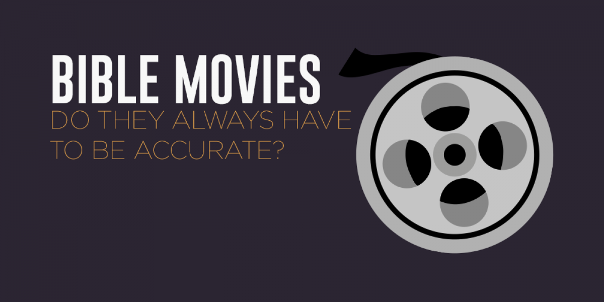 Bible Movies: Do They Always Have to Be Accurate?