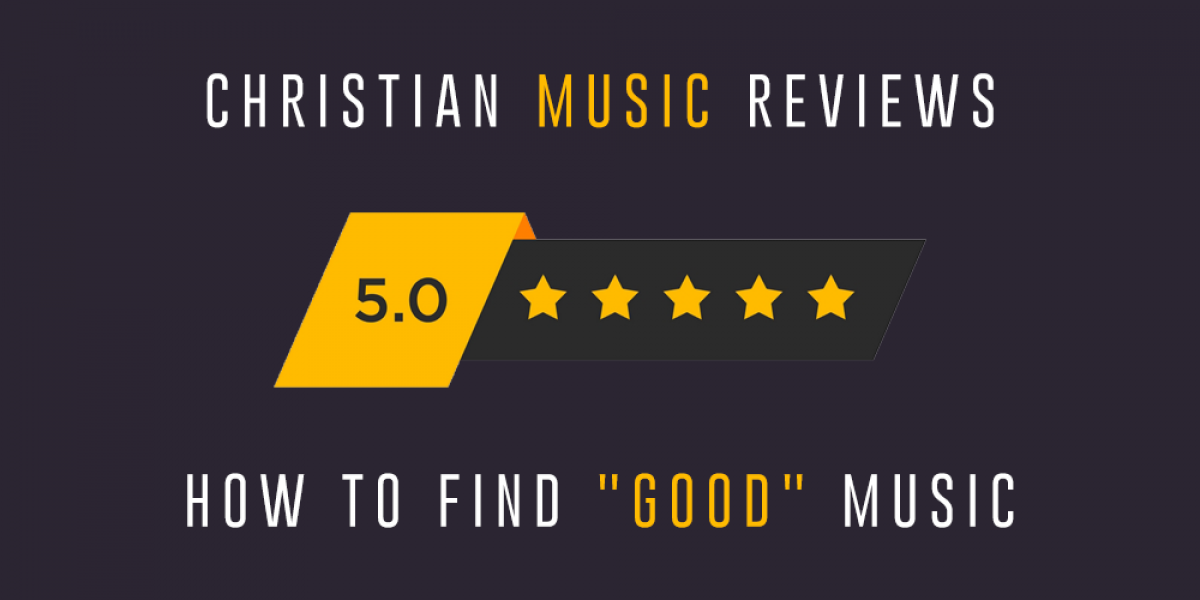 "Christian Music Reviews: How to Find ""Good"" Music"