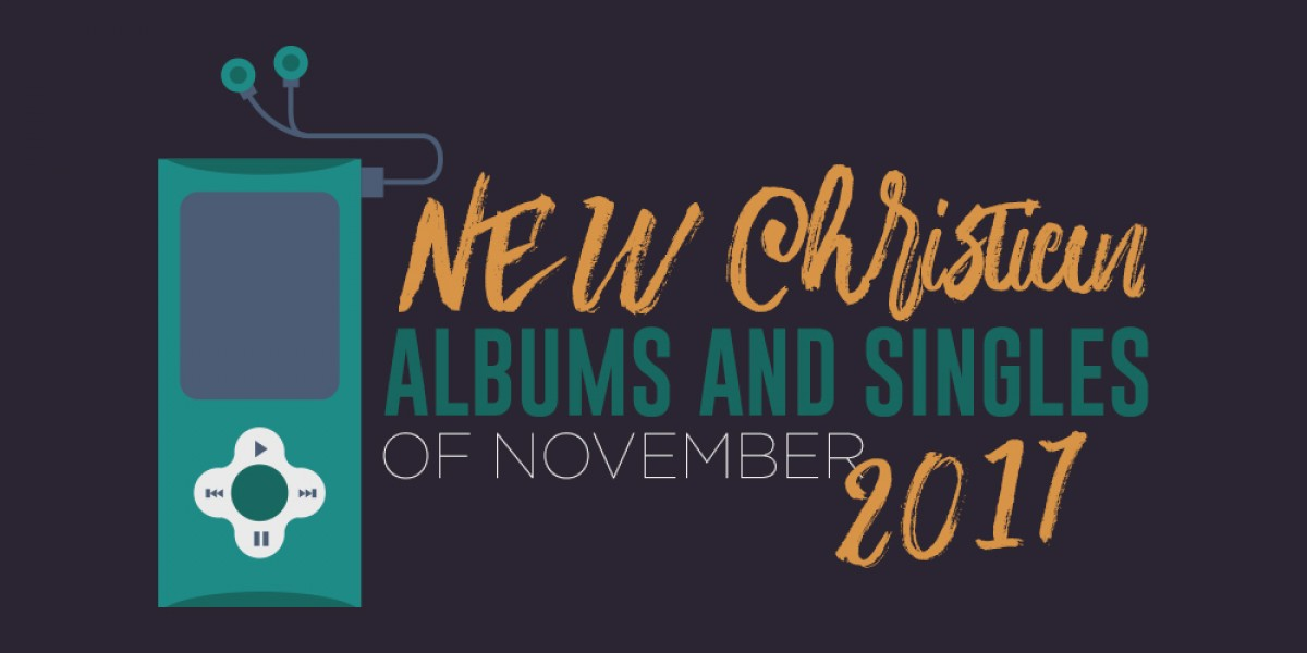 New Christian Albums and Singles of November 2017