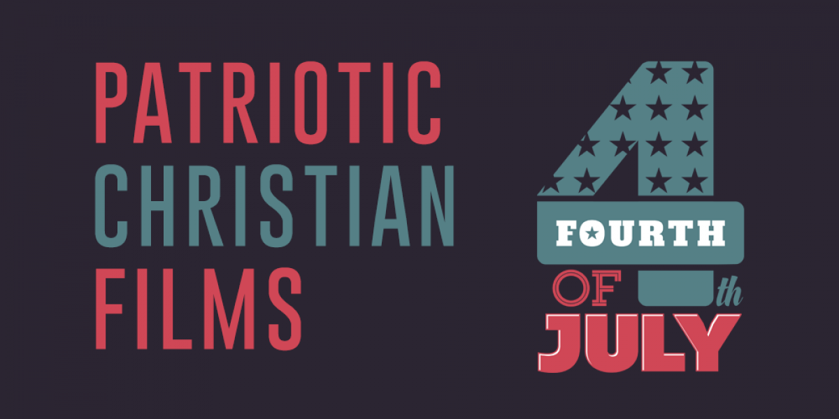 Patriotic Christian Films That Help Us Celebrate Independence Day