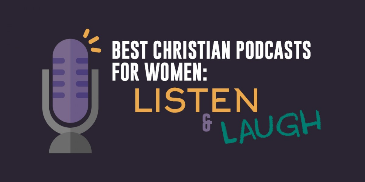 Best Christian Podcasts for Women: Listen and Laugh