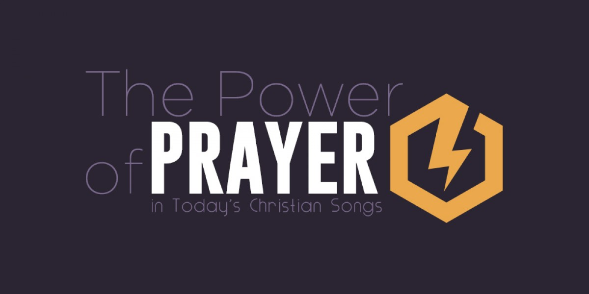 The Power of Prayer in Today's Christian Songs