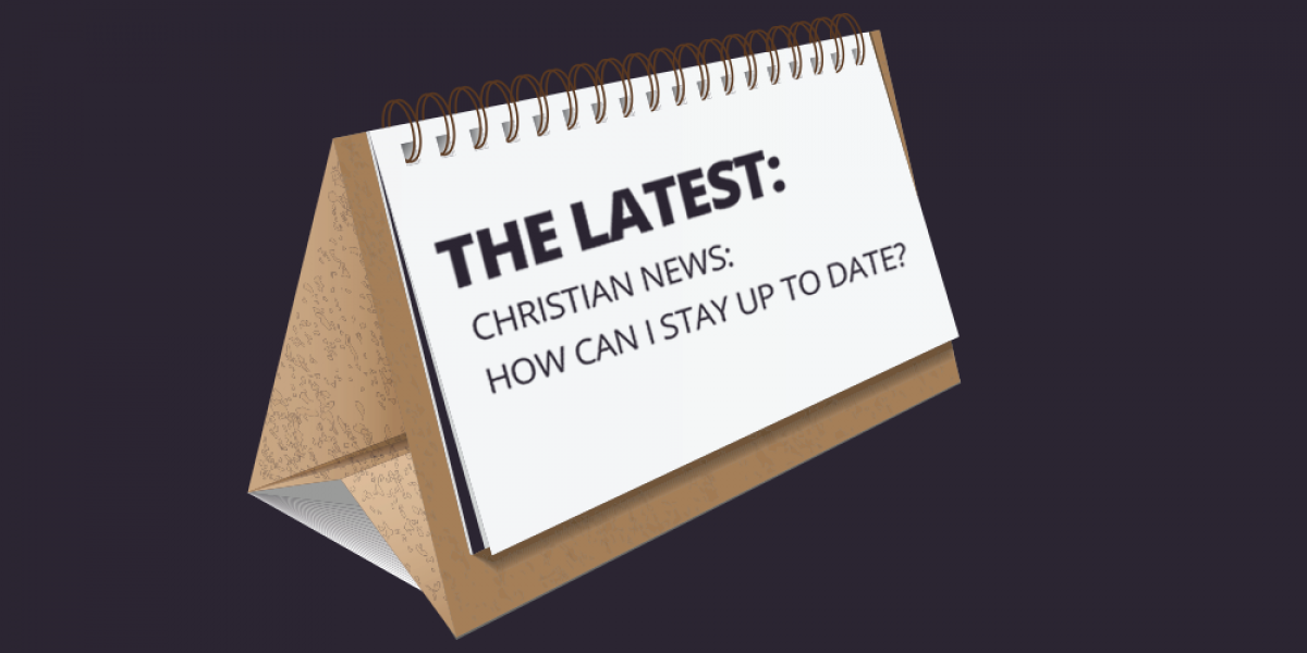 Christian News: How Can I Stay Up to Date?