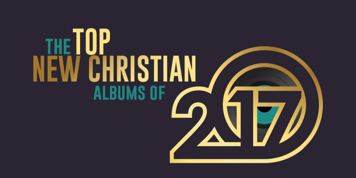 he Top New Christian Albums of 2017