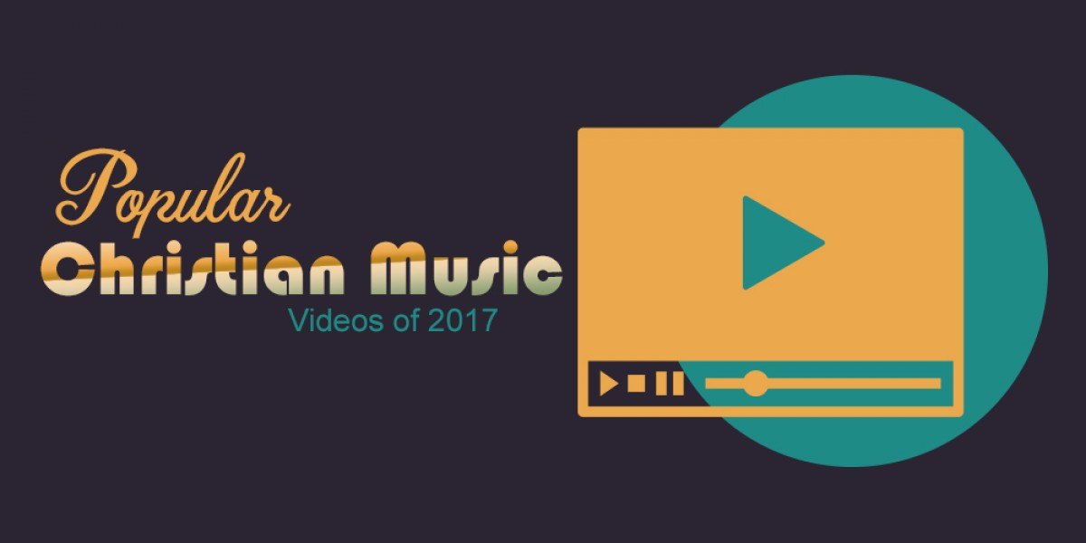 Popular Christian Music Videos of 2017