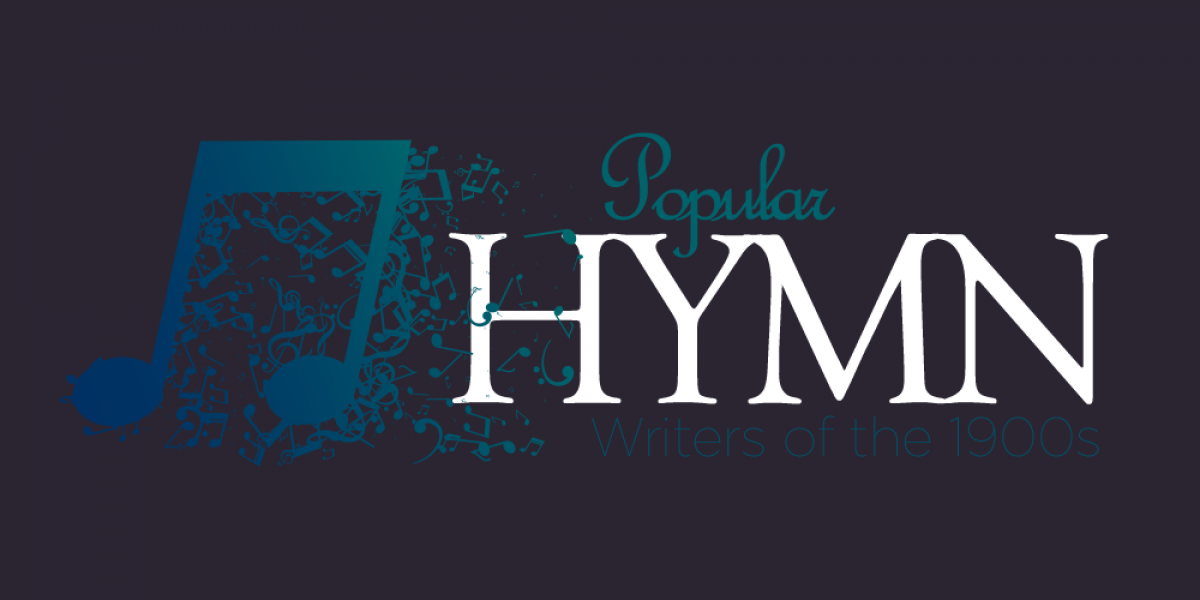 Popular Hymn Writers of the 1900s: Worship Through History